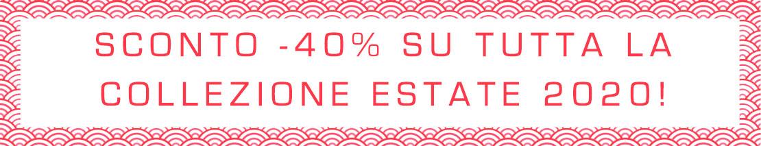 Sconto del 40% sulla Collezione Estate 2020